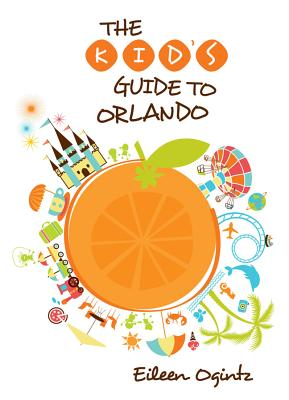 Kid's Guide to Orlando By Ogintz, Eileen